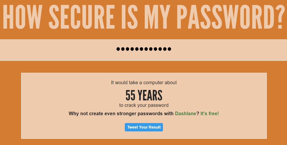 HowSecureIsMyPassword.net estimează parola mea formată din 12 litere&cifre ca fiind de tărie medie; 55 de ani pentru a o sparge prin metoda brute force.